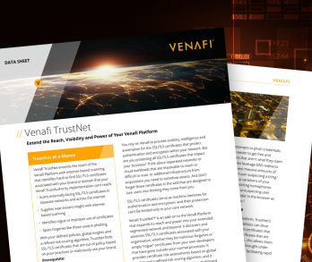 Venafi TrustNet: Extend the Reach, Visibility and Power of Your Venafi Platform